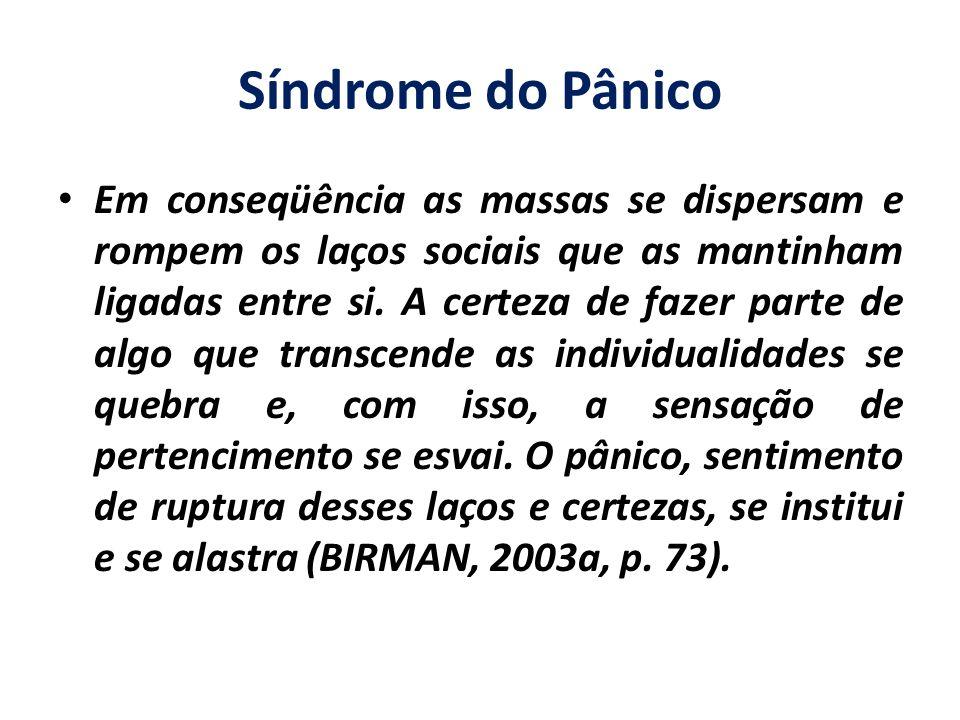 Síndrome do Pânico Em conseqüência as massas se dispersam e rompem os laços sociais que as mantinham ligadas entre si. A certeza de fazer parte de alg