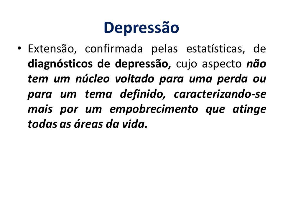 Depressão Extensão, confirmada pelas estatísticas, de diagnósticos de depressão, cujo aspecto não tem um núcleo voltado para uma perda ou para um tema