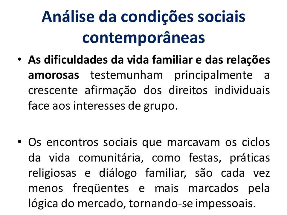 Análise da condições sociais contemporâneas As dificuldades da vida familiar e das relações amorosas testemunham principalmente a crescente afirmação