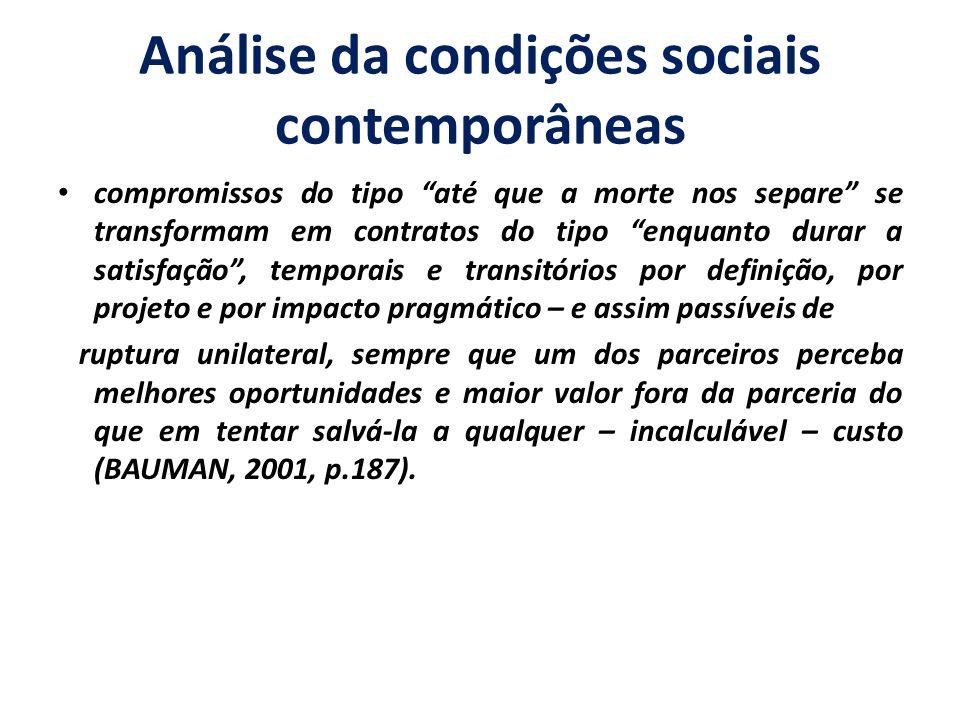 Análise da condições sociais contemporâneas compromissos do tipo até que a morte nos separe se transformam em contratos do tipo enquanto durar a satis
