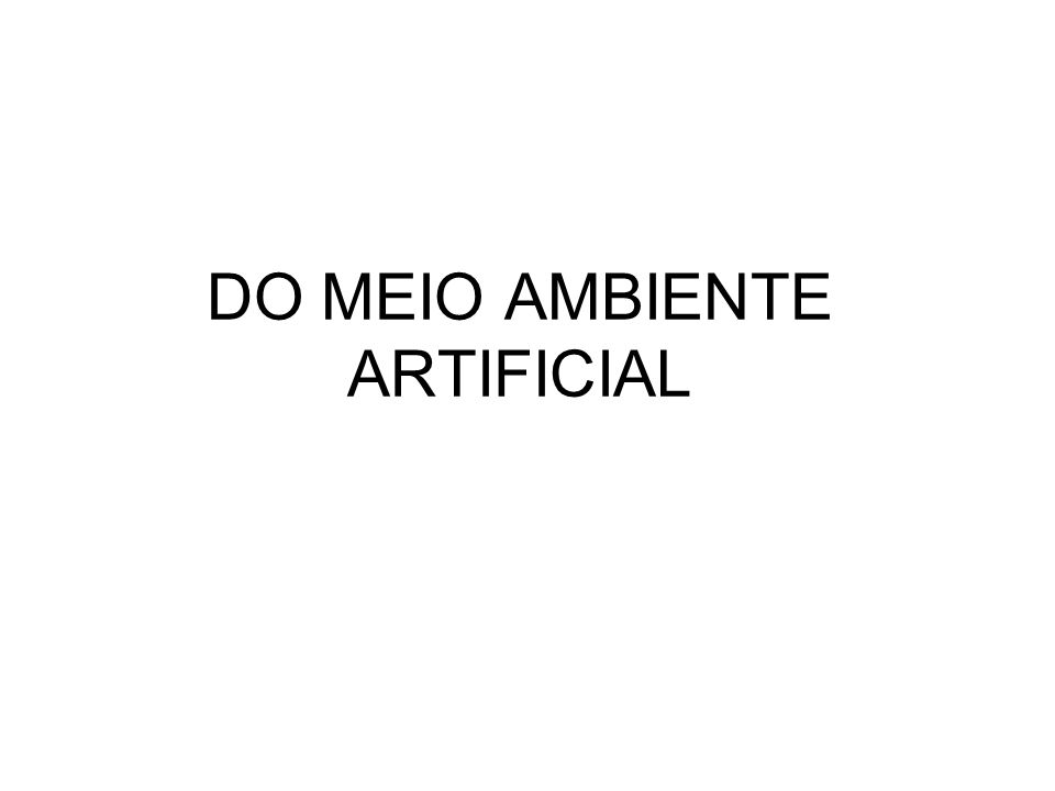 DO MEIO AMBIENTE ARTIFICIAL