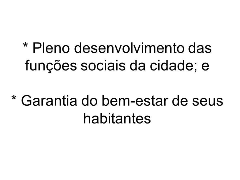 * Pleno desenvolvimento das funções sociais da cidade; e * Garantia do bem-estar de seus habitantes