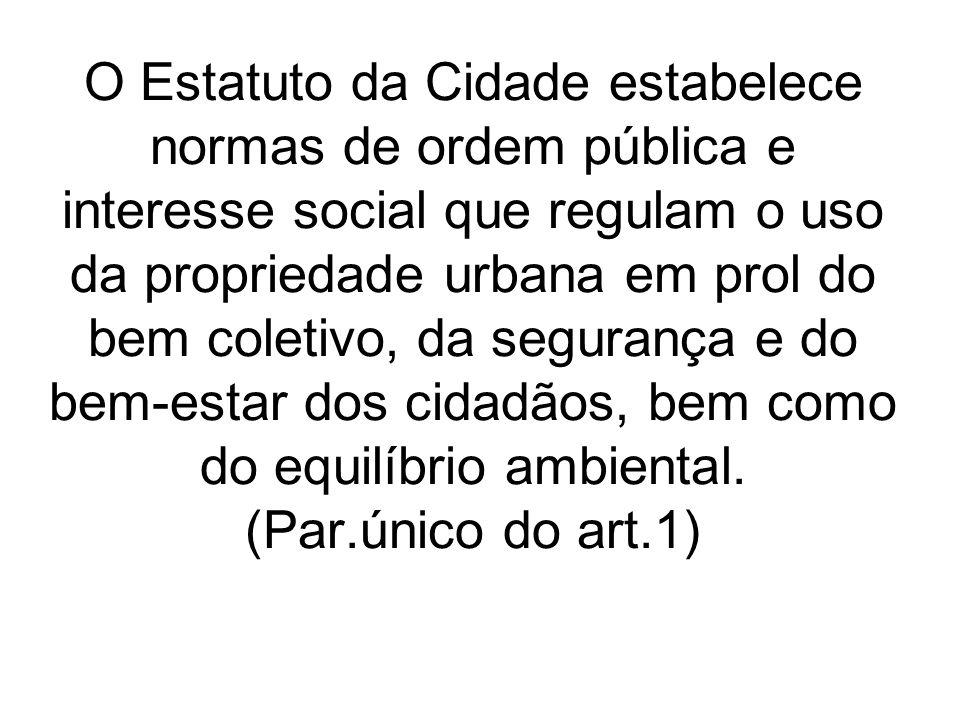 O Estatuto da Cidade estabelece normas de ordem pública e interesse social que regulam o uso da propriedade urbana em prol do bem coletivo, da seguran