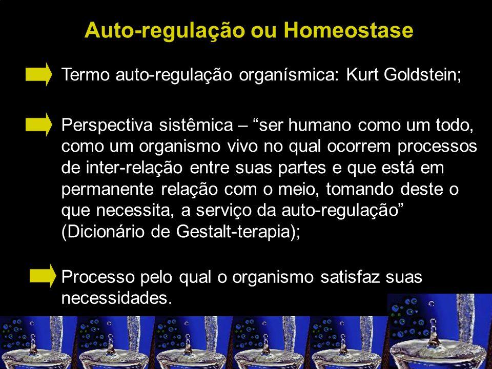 Auto-regulação ou Homeostase Termo auto-regulação organísmica: Kurt Goldstein; Perspectiva sistêmica – ser humano como um todo, como um organismo vivo