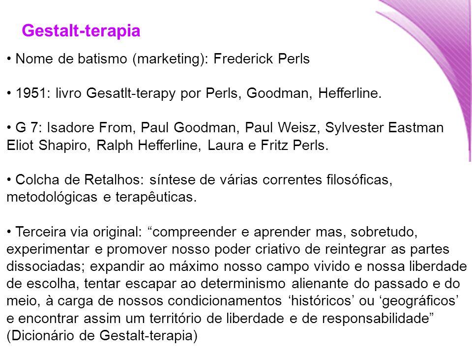 Gestalt-terapia Nome de batismo (marketing): Frederick Perls 1951: livro Gesatlt-terapy por Perls, Goodman, Hefferline. G 7: Isadore From, Paul Goodma