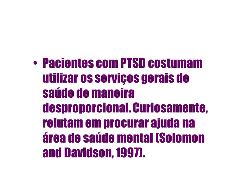 Pacientes com PTSD costumam utilizar os serviços gerais de saúde de maneira desproporcional. Curiosamente, relutam em procurar ajuda na área de saúde