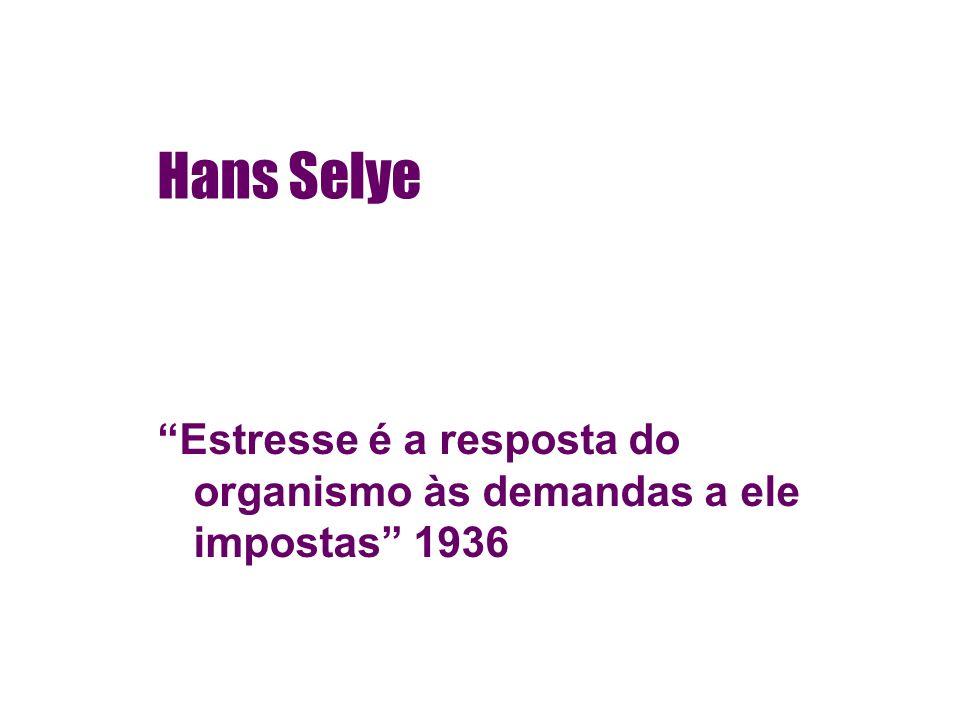 Hans Selye Estresse é a resposta do organismo às demandas a ele impostas 1936