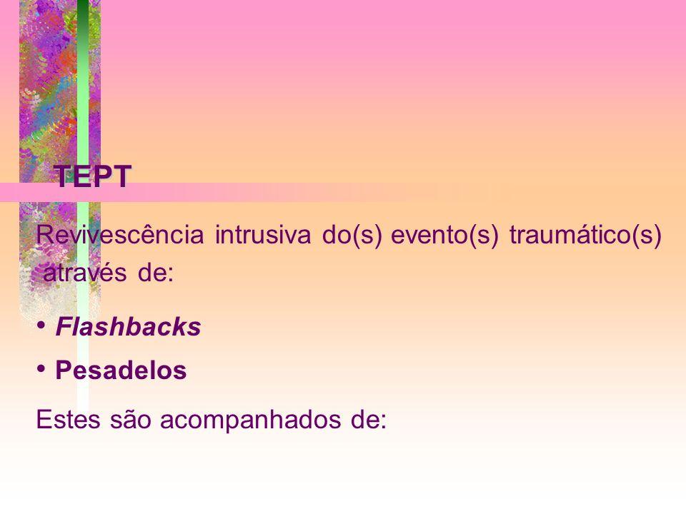 TEPT TEPT Revivescência intrusiva do(s) evento(s) traumático(s) através de: Flashbacks Pesadelos Estes são acompanhados de: