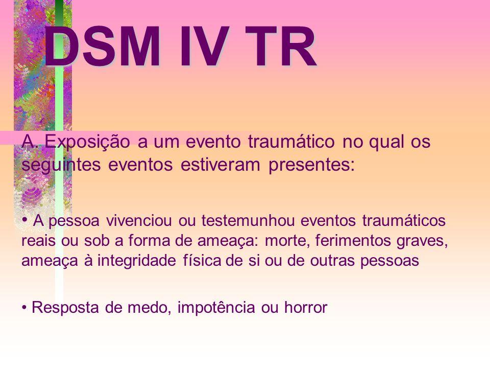 DSM IV TR A. Exposição a um evento traumático no qual os seguintes eventos estiveram presentes: A pessoa vivenciou ou testemunhou eventos traumáticos