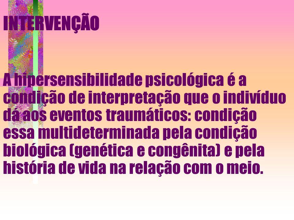 A hipersensibilidade psicológica é a condição de interpretação que o indivíduo dá aos eventos traumáticos: condição essa multideterminada pela condiçã