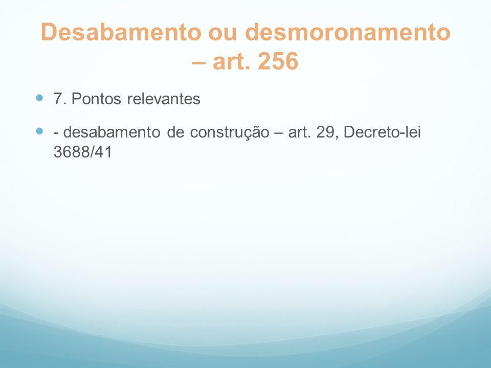 Desabamento ou desmoronamento – art. 256 7. Pontos relevantes - desabamento de construção – art. 29, Decreto-lei 3688/41
