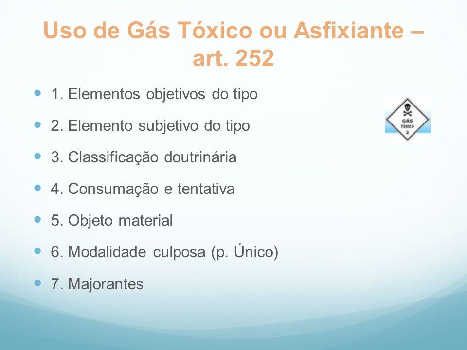 Uso de Gás Tóxico ou Asfixiante – art. 252 1. Elementos objetivos do tipo 2. Elemento subjetivo do tipo 3. Classificação doutrinária 4. Consumação e t