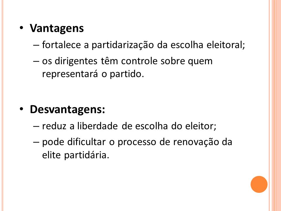 Vantagens – fortalece a partidarização da escolha eleitoral; – os dirigentes têm controle sobre quem representará o partido. Desvantagens: – reduz a l