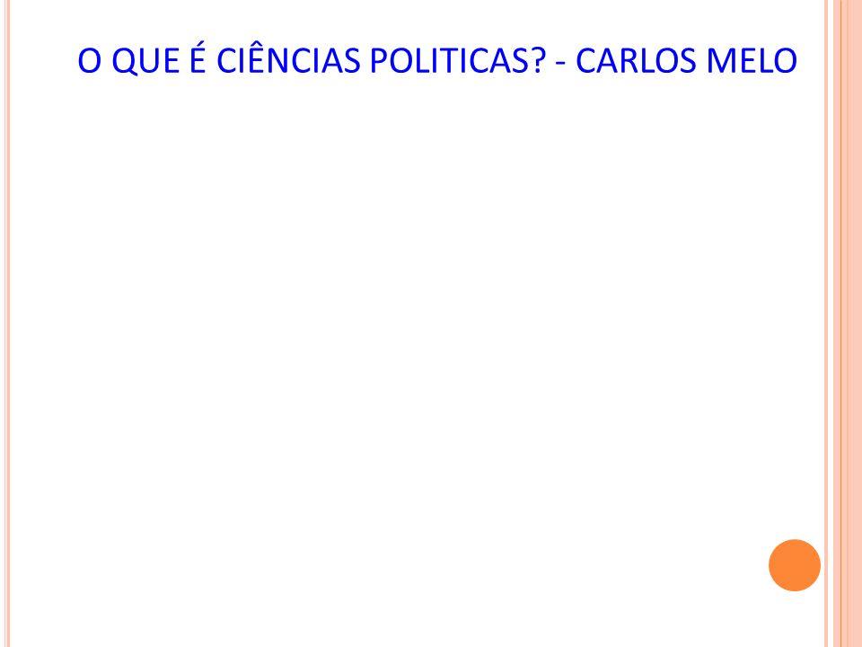 O QUE É CIÊNCIAS POLITICAS? - CARLOS MELO