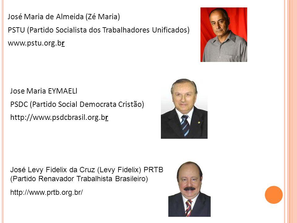 José Maria de Almeida (Zé Maria) PSTU (Partido Socialista dos Trabalhadores Unificados) www.pstu.org.br Jose Maria EYMAELl PSDC (Partido Social Democrata Cristão) http://www.psdcbrasil.org.br José Levy Fidelix da Cruz (Levy Fidelix) PRTB (Partido Renavador Trabalhista Brasileiro) http://www.prtb.org.br/