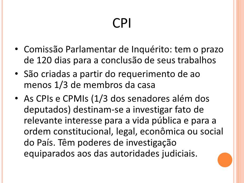 CPI Comissão Parlamentar de Inquérito: tem o prazo de 120 dias para a conclusão de seus trabalhos São criadas a partir do requerimento de ao menos 1/3
