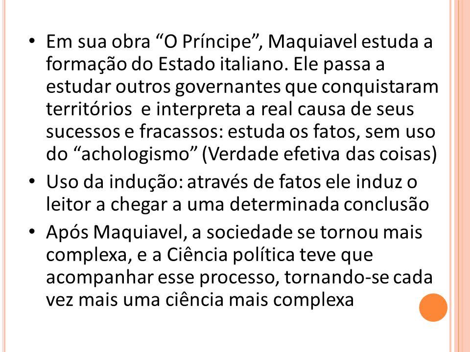 Em sua obra O Príncipe, Maquiavel estuda a formação do Estado italiano. Ele passa a estudar outros governantes que conquistaram territórios e interpre