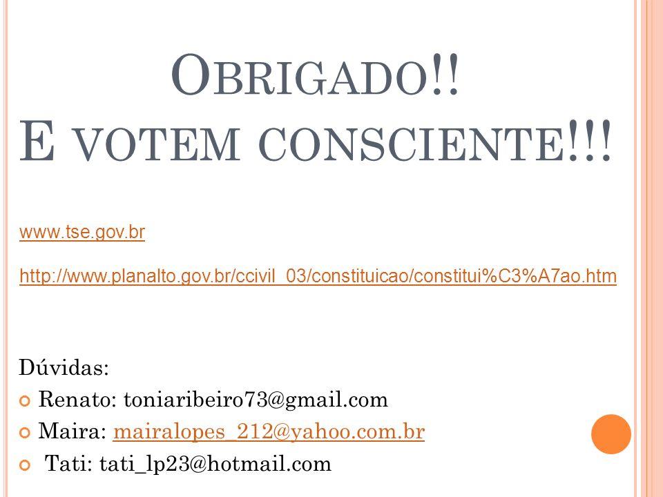 O BRIGADO !! E VOTEM CONSCIENTE !!! Dúvidas: Renato: toniaribeiro73@gmail.com Maira: mairalopes_212@yahoo.com.brmairalopes_212@yahoo.com.br Tati: tati