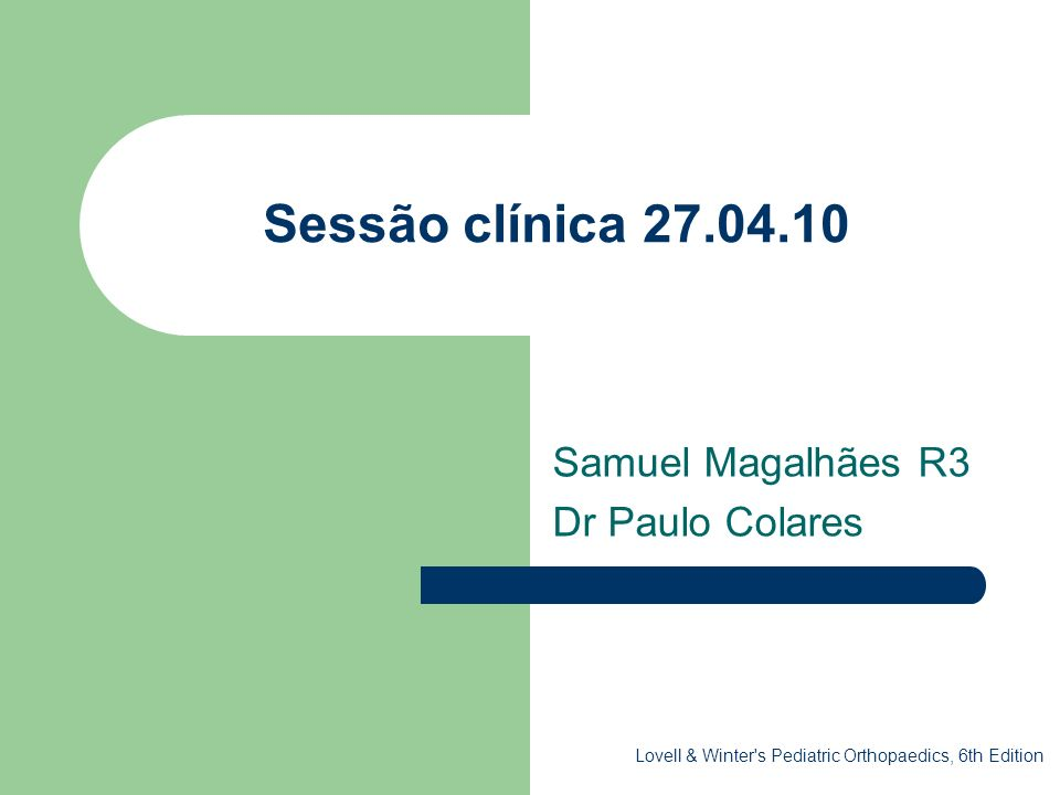 Sessão clínica 27.04.10 Samuel Magalhães R3 Dr Paulo Colares Lovell & Winter's Pediatric Orthopaedics, 6th Edition