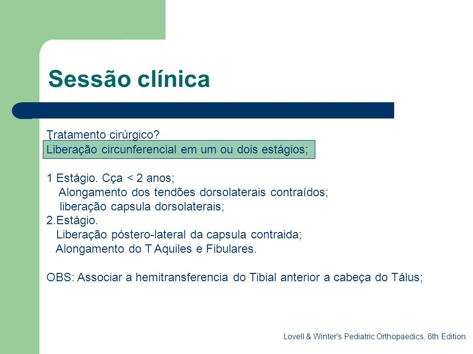 Sessão clínica. Tratamento cirúrgico? Liberação circunferencial em um ou dois estágios; 1 Estágio. Cça < 2 anos; Alongamento dos tendões dorsolaterais