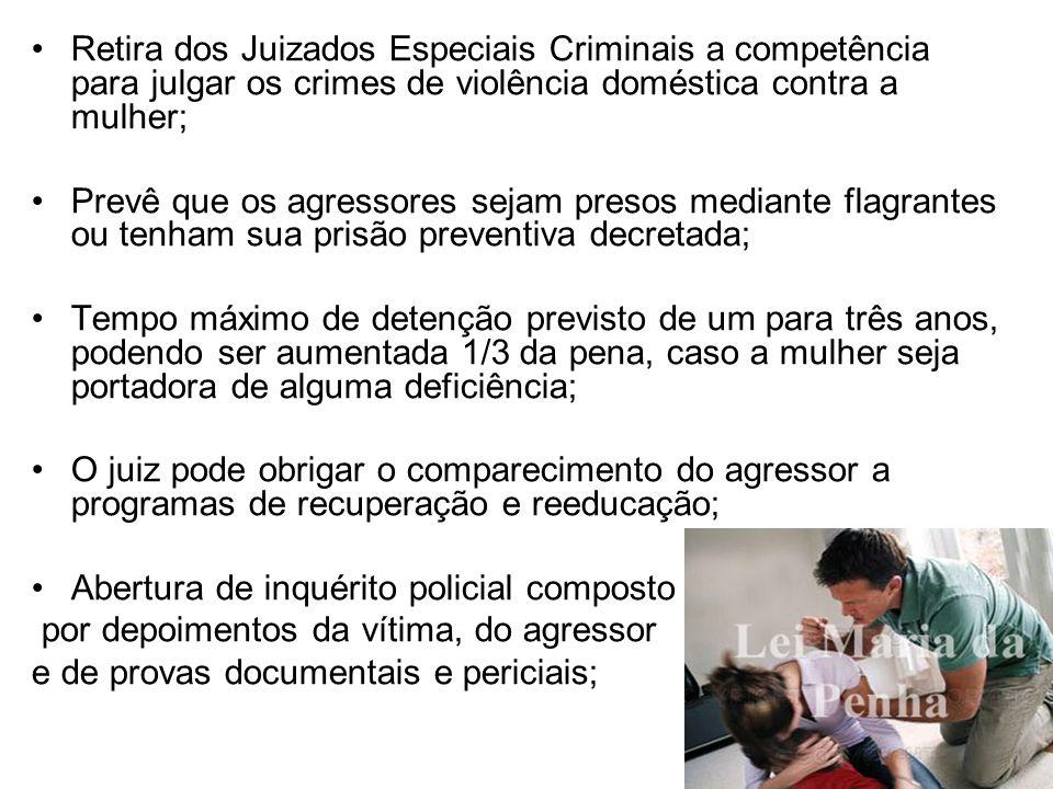 Retira dos Juizados Especiais Criminais a competência para julgar os crimes de violência doméstica contra a mulher; Prevê que os agressores sejam pres