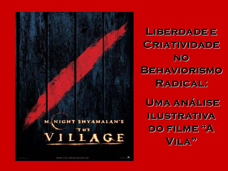 Liberdade e Criatividade no Behaviorismo Radical: Uma análise ilustrativa do filme A Vila Uma análise ilustrativa do filme A Vila