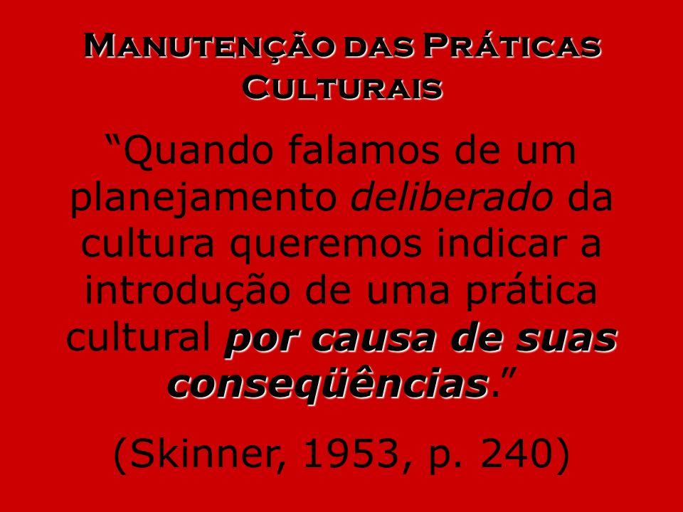 Manutenção das Práticas Culturais por causa de suas conseqüências Quando falamos de um planejamento deliberado da cultura queremos indicar a introduçã