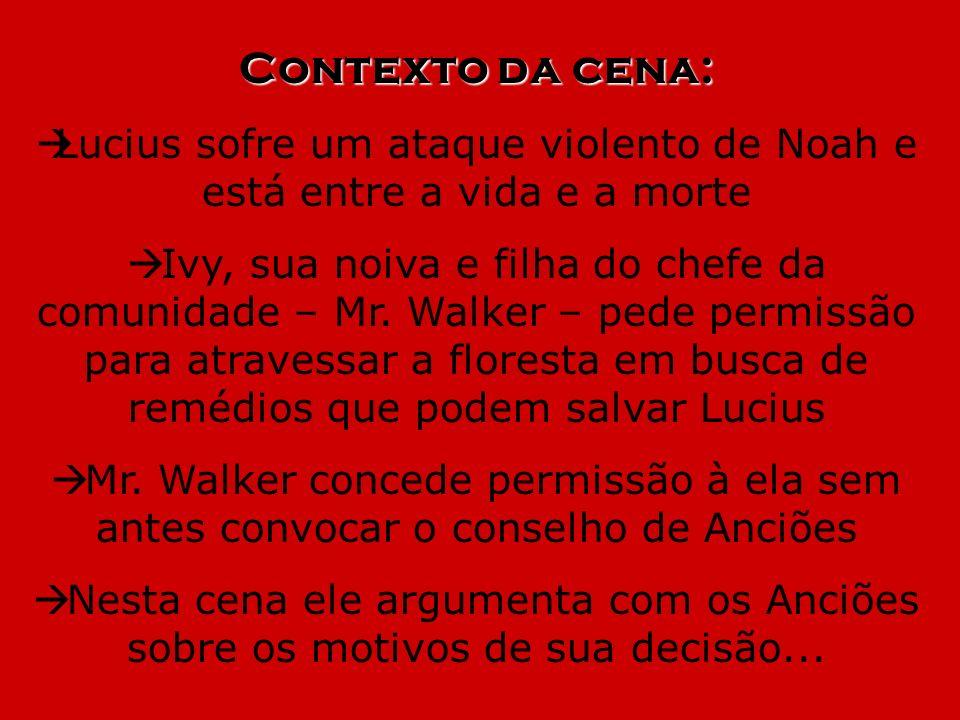Contexto da cena: Lucius sofre um ataque violento de Noah e está entre a vida e a morte Ivy, sua noiva e filha do chefe da comunidade – Mr. Walker – p