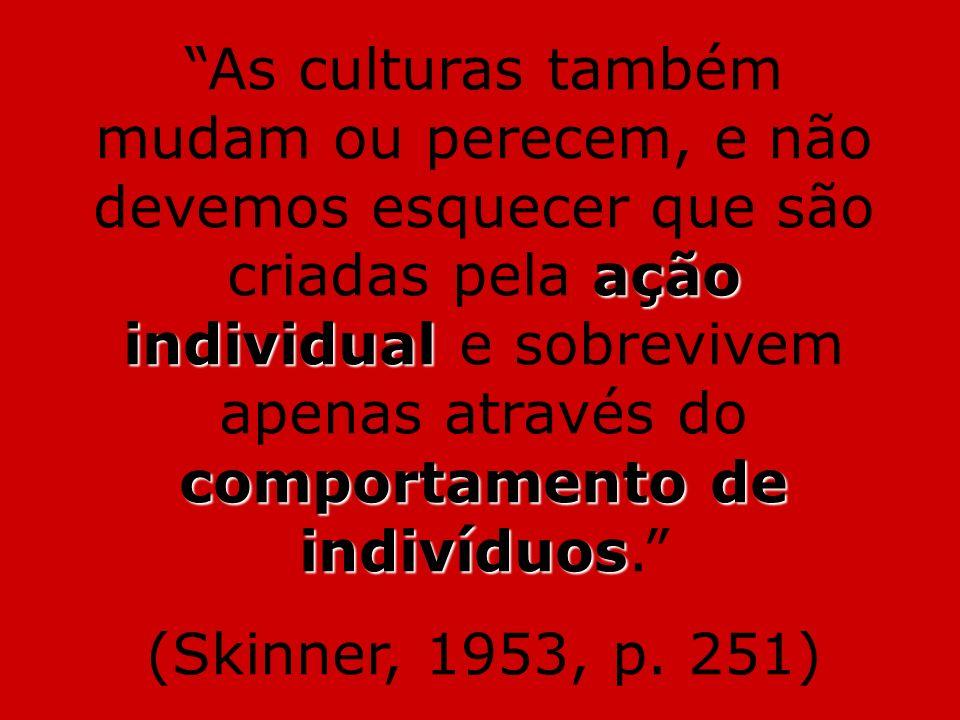 ação individual comportamento de indivíduos As culturas também mudam ou perecem, e não devemos esquecer que são criadas pela ação individual e sobrevi