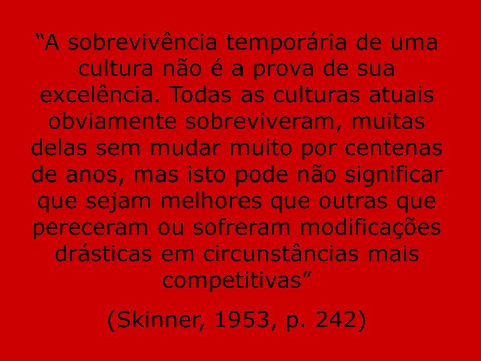 A sobrevivência temporária de uma cultura não é a prova de sua excelência. Todas as culturas atuais obviamente sobreviveram, muitas delas sem mudar mu