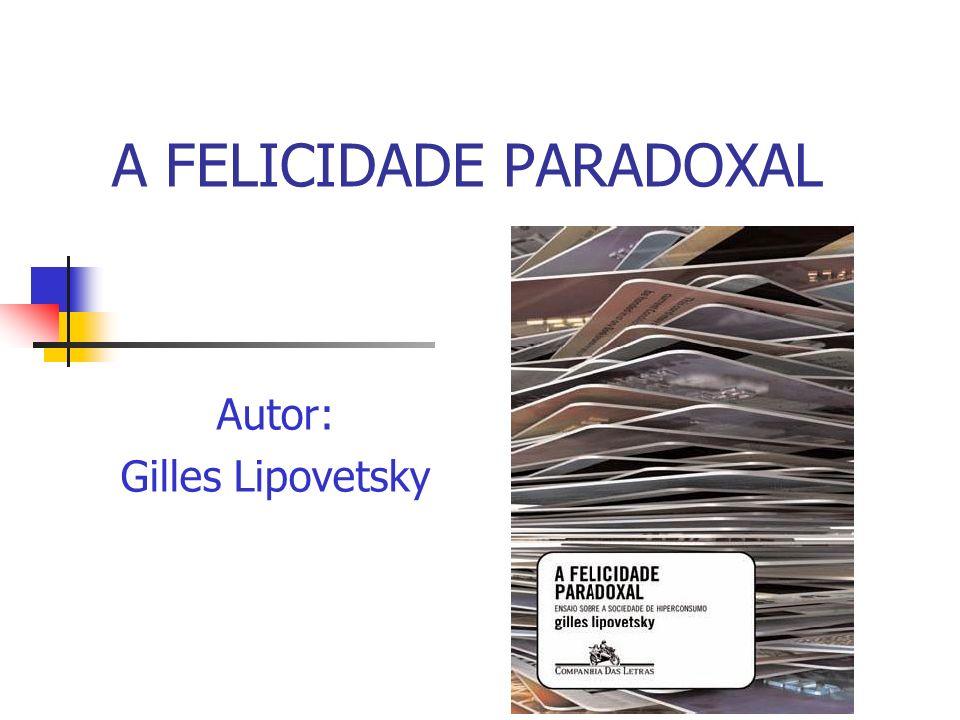A FELICIDADE PARADOXAL Autor: Gilles Lipovetsky