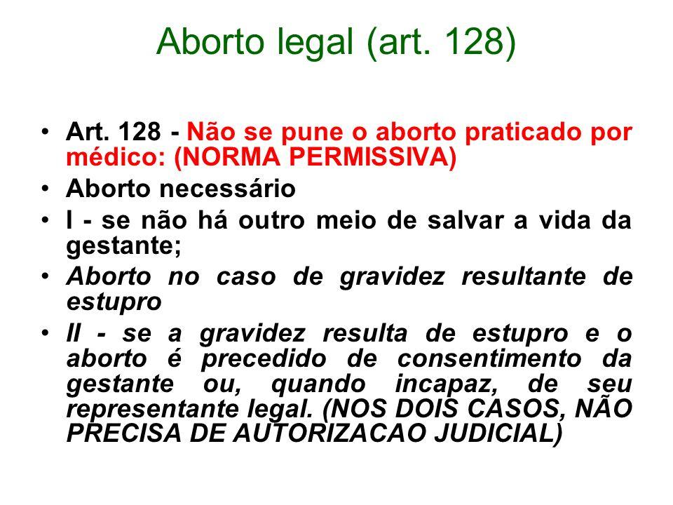 Aborto legal (art. 128) Art. 128 - Não se pune o aborto praticado por médico: (NORMA PERMISSIVA) Aborto necessário I - se não há outro meio de salvar