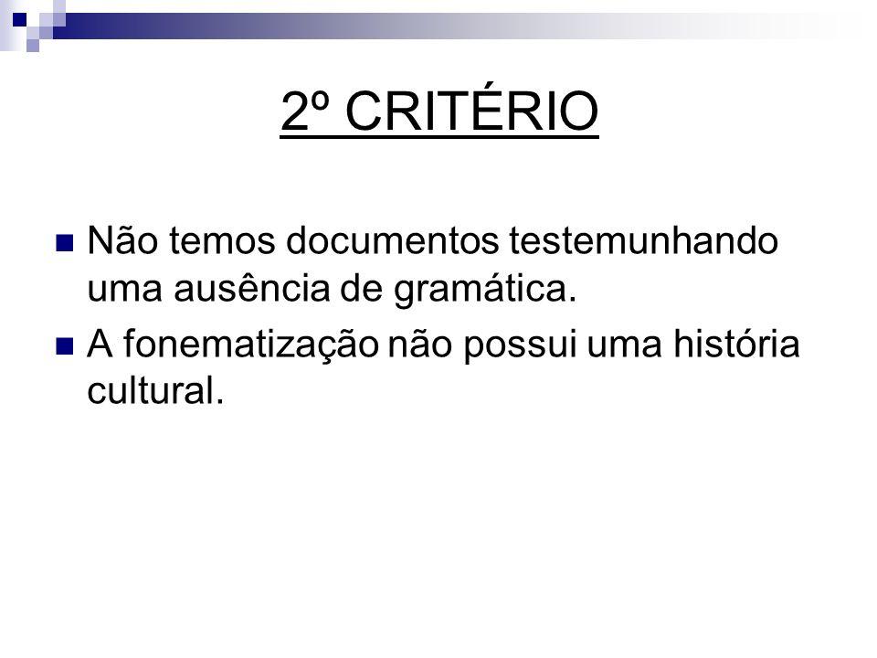 2º CRITÉRIO Não temos documentos testemunhando uma ausência de gramática. A fonematização não possui uma história cultural.