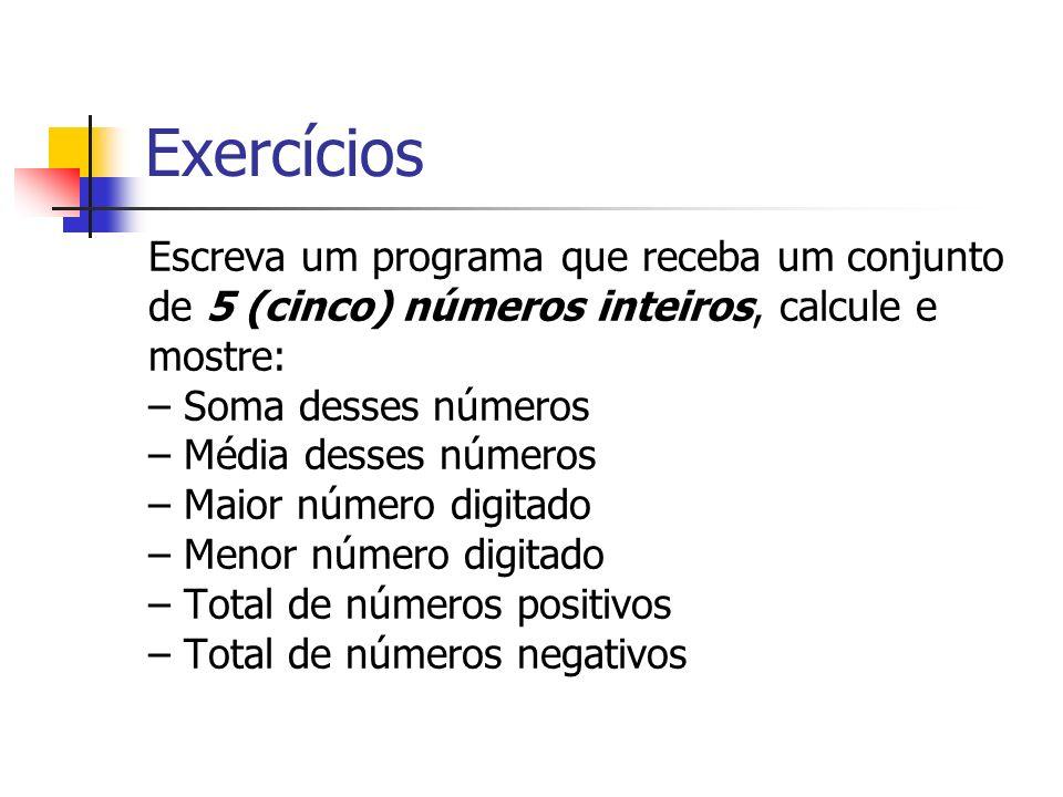 Exercícios Escreva um programa que receba um conjunto de 5 (cinco) números inteiros, calcule e mostre: – Soma desses números – Média desses números –