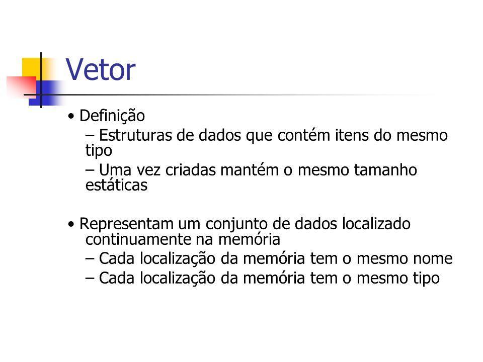 Vetor Definição – Estruturas de dados que contém itens do mesmo tipo – Uma vez criadas mantém o mesmo tamanho estáticas Representam um conjunto de dad
