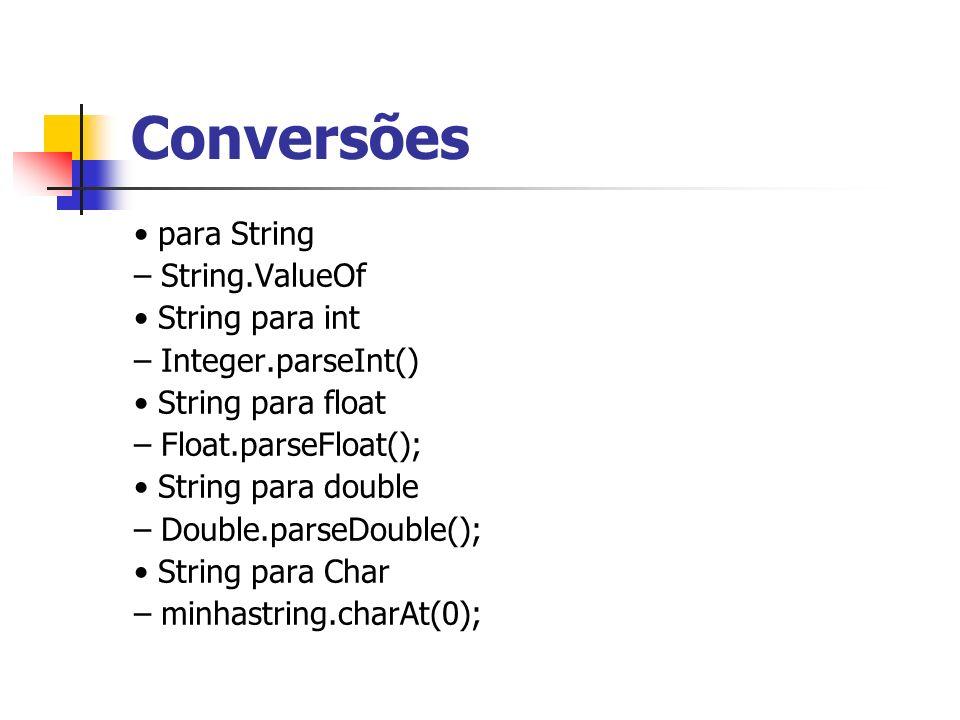 Conversões para String – String.ValueOf String para int – Integer.parseInt() String para float – Float.parseFloat(); String para double – Double.parse