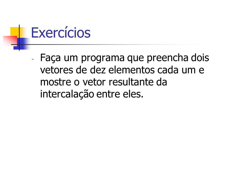 Exercícios - Faça um programa que preencha dois vetores de dez elementos cada um e mostre o vetor resultante da intercalação entre eles.
