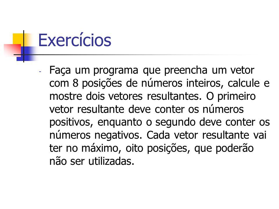 Exercícios - Faça um programa que preencha um vetor com 8 posições de números inteiros, calcule e mostre dois vetores resultantes. O primeiro vetor re