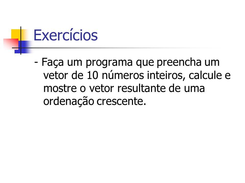 Exercícios - Faça um programa que preencha um vetor de 10 números inteiros, calcule e mostre o vetor resultante de uma ordenação crescente.