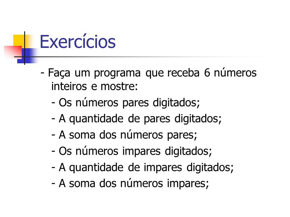 Exercícios - Faça um programa que receba 6 números inteiros e mostre: - Os números pares digitados; - A quantidade de pares digitados; - A soma dos nú