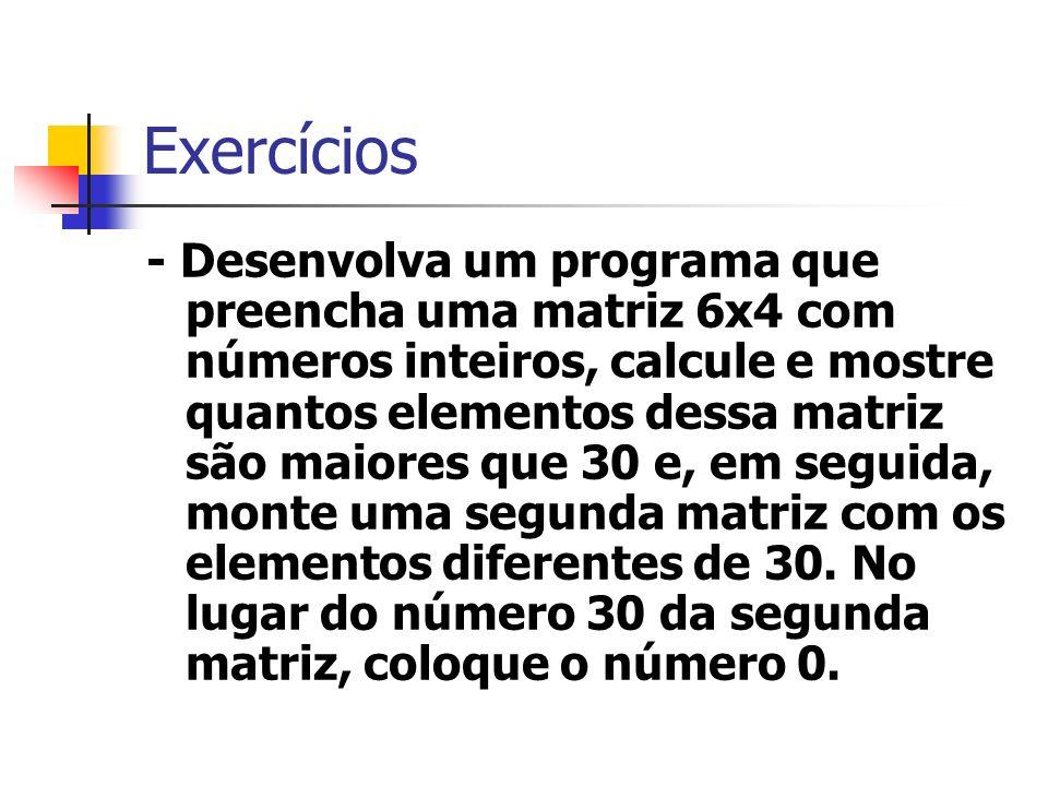 Exercícios - Desenvolva um programa que preencha uma matriz 6x4 com números inteiros, calcule e mostre quantos elementos dessa matriz são maiores que