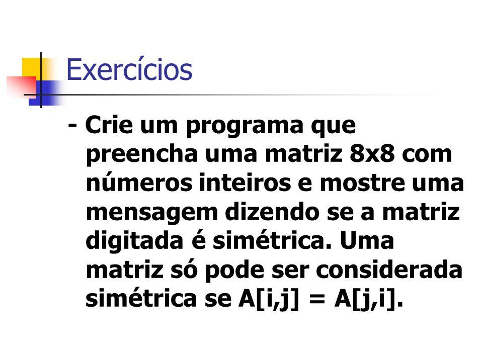 Exercícios - Crie um programa que preencha uma matriz 8x8 com números inteiros e mostre uma mensagem dizendo se a matriz digitada é simétrica. Uma mat