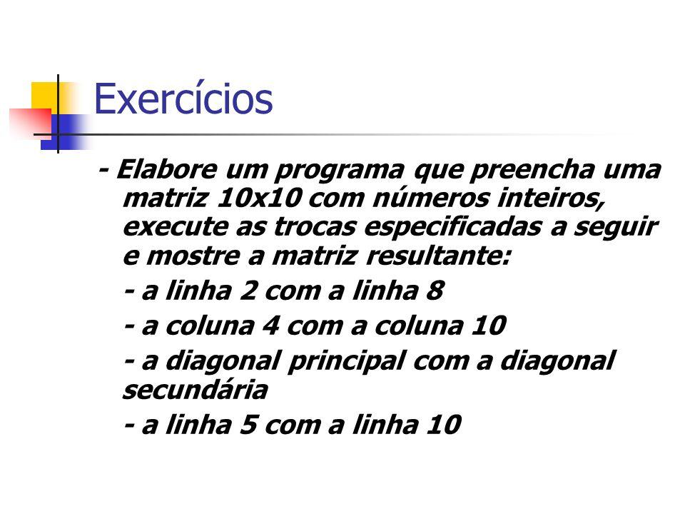 Exercícios - Elabore um programa que preencha uma matriz 10x10 com números inteiros, execute as trocas especificadas a seguir e mostre a matriz result