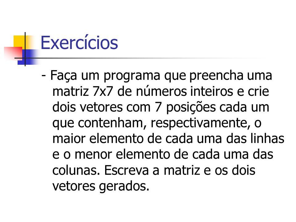 Exercícios - Faça um programa que preencha uma matriz 7x7 de números inteiros e crie dois vetores com 7 posições cada um que contenham, respectivament