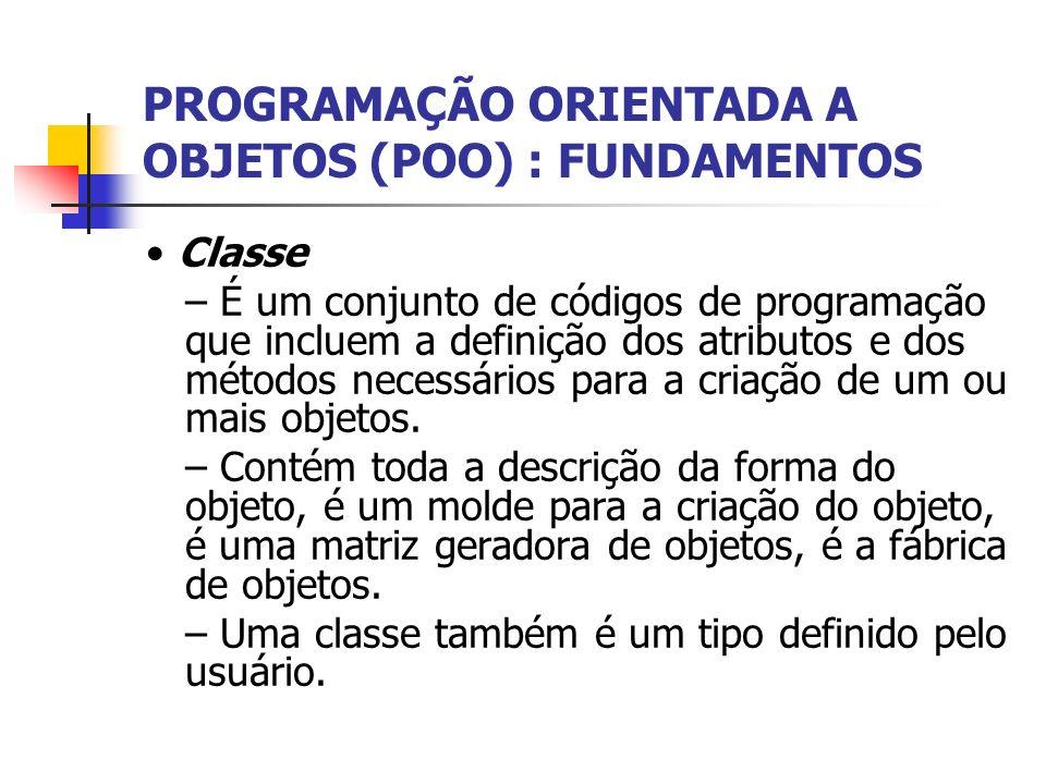 Classe – É um conjunto de códigos de programação que incluem a definição dos atributos e dos métodos necessários para a criação de um ou mais objetos.