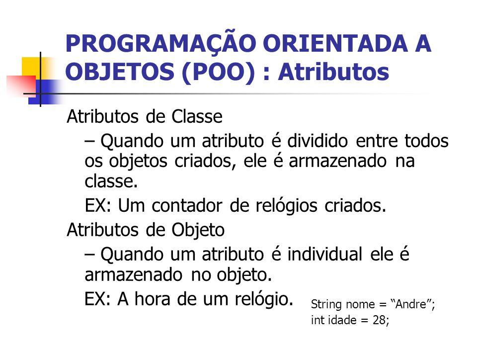 PROGRAMAÇÃO ORIENTADA A OBJETOS (POO) : Atributos Atributos de Classe – Quando um atributo é dividido entre todos os objetos criados, ele é armazenado