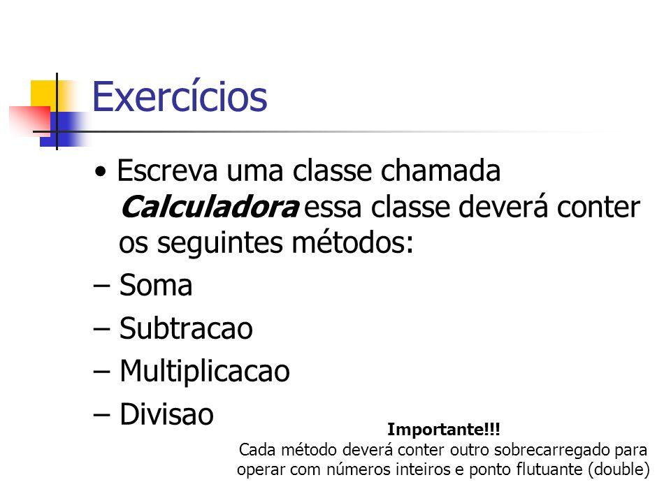 Exercícios Escreva uma classe chamada Calculadora essa classe deverá conter os seguintes métodos: – Soma – Subtracao – Multiplicacao – Divisao Importa