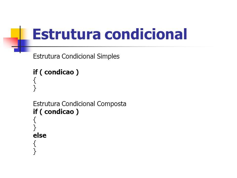 Estrutura condicional Estrutura Condicional Simples if ( condicao ) { } Estrutura Condicional Composta if ( condicao ) { } else { }