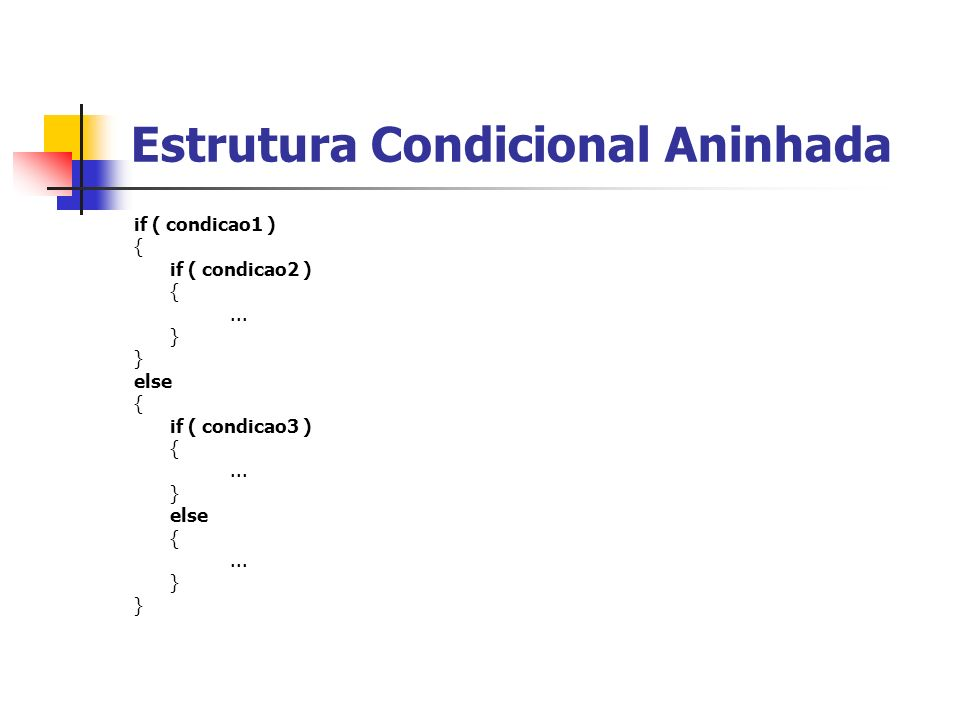 Estrutura Condicional Aninhada if ( condicao1 ) { if ( condicao2 ) {... } else { if ( condicao3 ) {... } else {... }