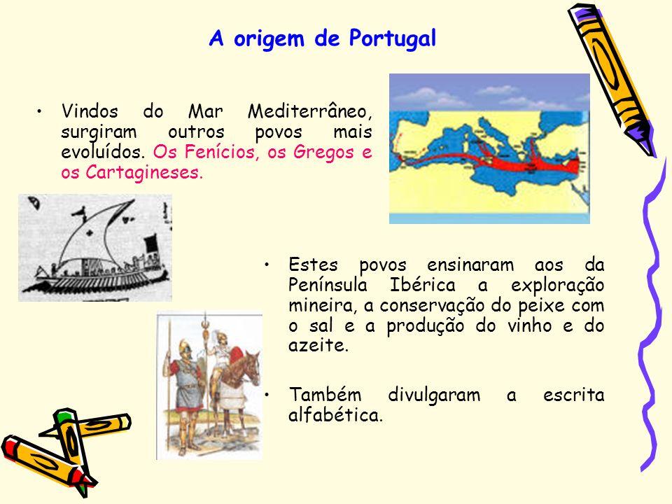 Vindos do Mar Mediterrâneo, surgiram outros povos mais evoluídos. Os Fenícios, os Gregos e os Cartagineses. A origem de Portugal Estes povos ensinaram